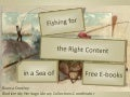 Fishing for the Right Content in a Sea of Free E-books