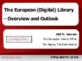 Overview & outlook for the European Digital Library. Olaf Janssen presenting during the CIPA/VAST 2006 Conference in Nicosia, Cyprus, 03-11-2006