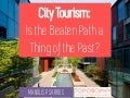 City Tourism: Is the beaten path a thing of the past?