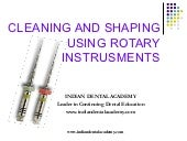CLEANING AND SHAPING USING ROTARY INSTRUSMENTS  /certified fixed orthodontic courses by Indian dental academy