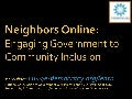 Neighbors Online: Engaging Government to Community Inclusion