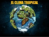 El clima tropical.