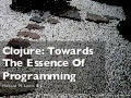 Clojure: Towards The Essence Of Programming (What's Next? Conference, May 2011)