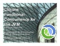Clojure: Functional Concurrency for the JVM (presented at OSCON)