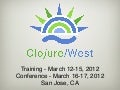 Clojure/West Overview (12/1/11)