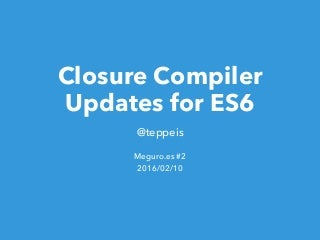 Closure Compiler Updates for ES6