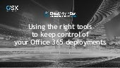 Using the right tools to keep control of your Office 365 deployments