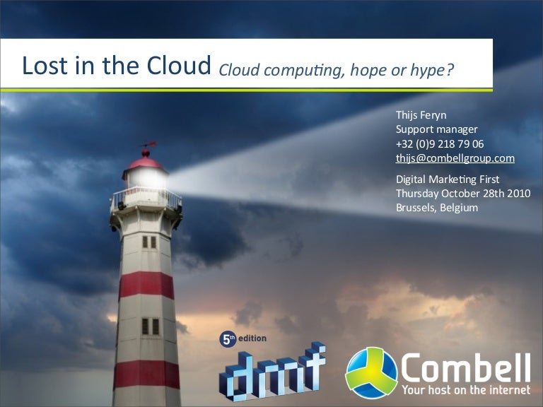 Lost In The Cloud: cloud computing, hope or hype?