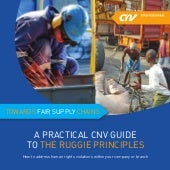 CNV and CSR - Towards fair supply chains - A practical guide to the Ruggie Principles - How to address human rights violations within your company or branch