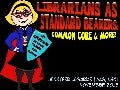 Librarians as Standard Bearers:  Common Core and More