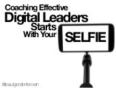 Coaching Digital Leaders Starts With Your Selfie