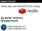 How you can benefit from using Redis. Javier Ramirez, teowaki, at Codemotion 2014