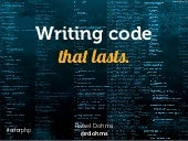 """Writing code that lasts"" … or writing code you won't hate tomorrow."