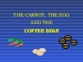 The carrot, the egg and the coffee bean in life lessons