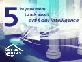 5 key questions to ask about artificial intelligence