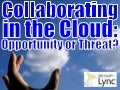 Collaborating in the Cloud with Lync