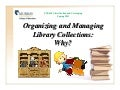 Organizing and Managing Library Collections:  Why?