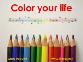 Color your life: how to spice up your life with colors.