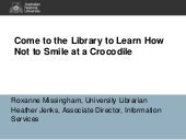 Come to the library to learn how not to smile at a crocodile