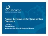 Product Development for Common Core Standards, presented by Emma Williams, Collection Development Manager at Book Source