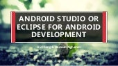 Comparison between Eclipse and Android Studio for Android Development