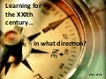 Learning for the XXIth century... in what direction?