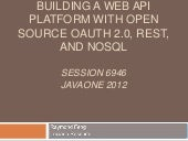 Building a Web API Platform with Open Source oAuth 2.0, REST, and NoSQL (JavaOne 2012)