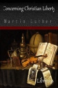 Concerning Christian Liberty By Martin Luther - Christian eBook