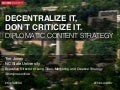 Decentralize It, Don't Criticize It: Diplomatic Content Strategy