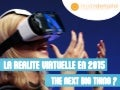 LA RÉALITÉ VIRTUELLE EN 2015 : THE NEXT BIG THING ?