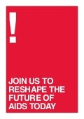 JOIN US TO RESHAPE THE FUTURE OF AIDS