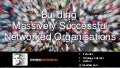 Building Massively Successful Networked Organizations