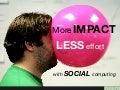 Smarter > Simpler > Social: Case studies on how to have more impact for less effort