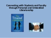 Connecting with Students and Faculty through Personal and Embedded Librarianship