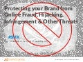 Protecting Your Brand from Online, Fraud, Hijacking, Infringement & Other Threats