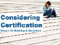 Considering Certification: Steps To A Decision
