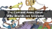 The Content Arms Race: Why Brands Are Screwed