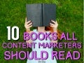 10 Books All Content Marketers Should Read