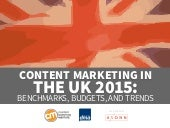 Content Marketing in the UK 2015: Benchmarks, Budgets & Trends by CMA and DMA sponsored by Axonn