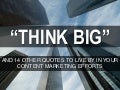 """Think Big"" and Other Quotes to Live by in your Content Marketing by @staceycav"