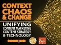 Context, Chaos & Change - Why Content Strategy Is So Important For Content Marketing