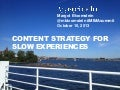 Content Strategy for Slow Experiences MIMA Summit 2013
