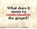 Contextualizing the gospel