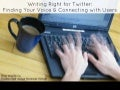 Writing Right for Twitter: Finding Your Voice & Connecting with Users