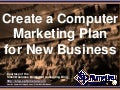 Create a Computer Marketing Plan for New Business (Slides)