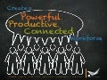 Creating a Powerful, Productive, Connected Workforce