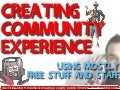 Creating Community Experience using mostly free stuff & staff