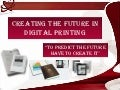 Creating the future in digital printing