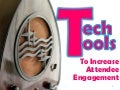 Creating the iEvent: Technology Tools To Increase Event Attendee Engagement