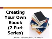 Creating Your Own Ebook - May 2013
